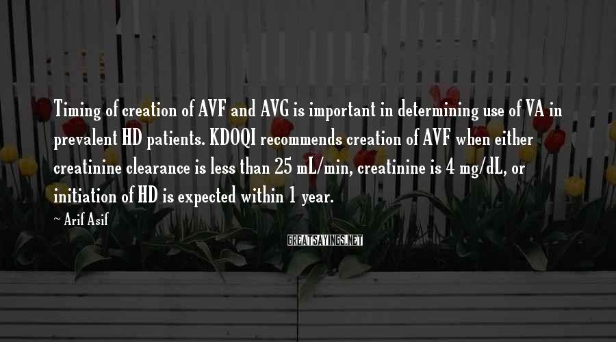 Arif Asif Sayings: Timing of creation of AVF and AVG is important in determining use of VA in
