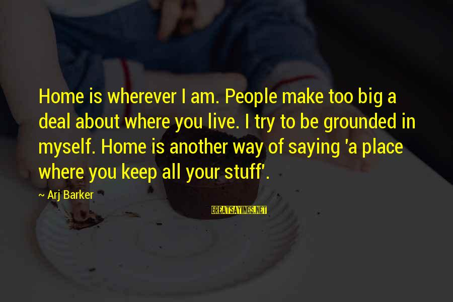 Arj Barker Sayings By Arj Barker: Home is wherever I am. People make too big a deal about where you live.