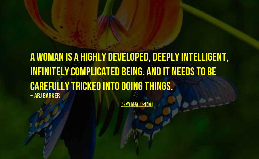 Arj Barker Sayings By Arj Barker: A woman is a highly developed, deeply intelligent, infinitely complicated being. And it needs to