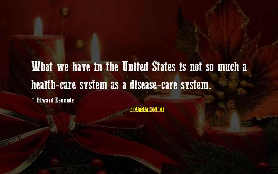 Arkham Knight Batman Sayings By Edward Kennedy: What we have in the United States is not so much a health-care system as