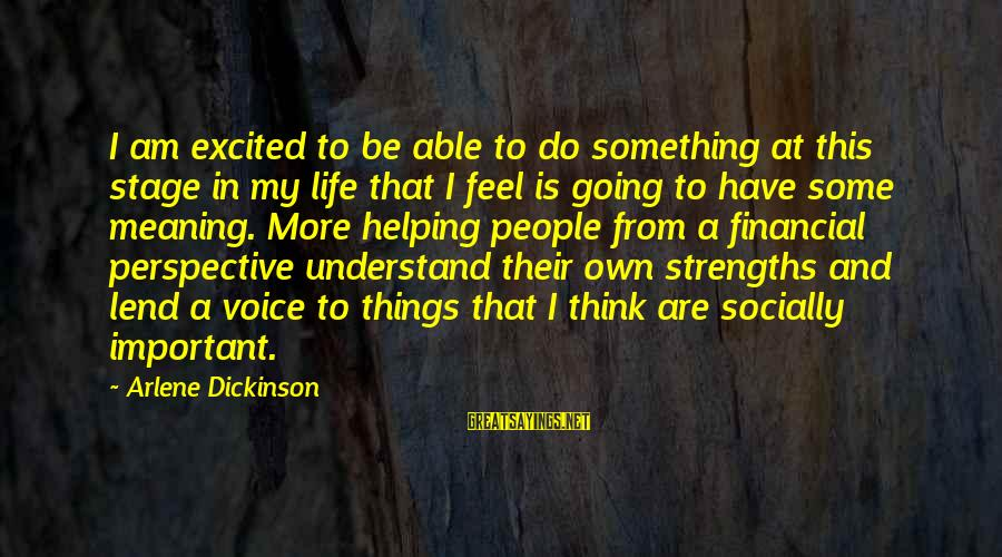 Arlene Dickinson Sayings By Arlene Dickinson: I am excited to be able to do something at this stage in my life