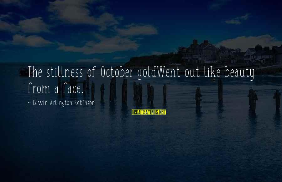 Arlington Sayings By Edwin Arlington Robinson: The stillness of October goldWent out like beauty from a face.
