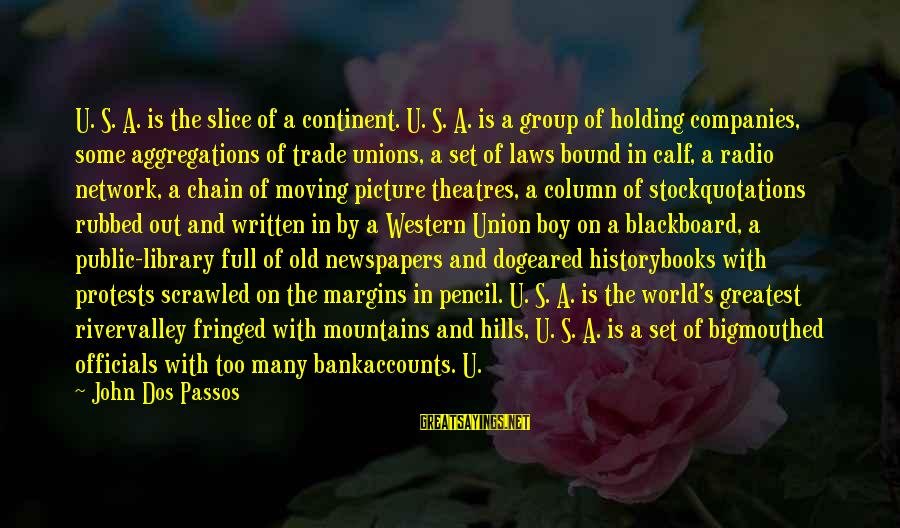 Arlington Sayings By John Dos Passos: U. S. A. is the slice of a continent. U. S. A. is a group
