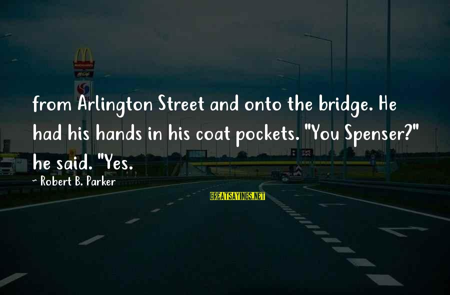 Arlington Sayings By Robert B. Parker: from Arlington Street and onto the bridge. He had his hands in his coat pockets.