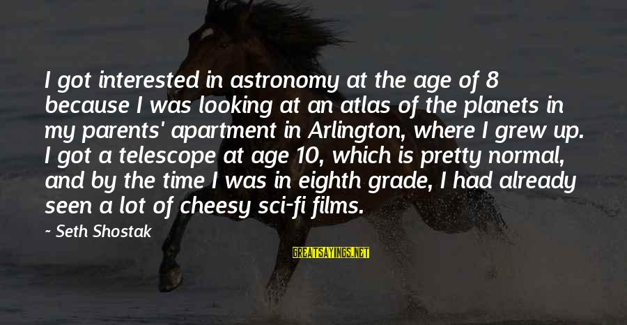 Arlington Sayings By Seth Shostak: I got interested in astronomy at the age of 8 because I was looking at
