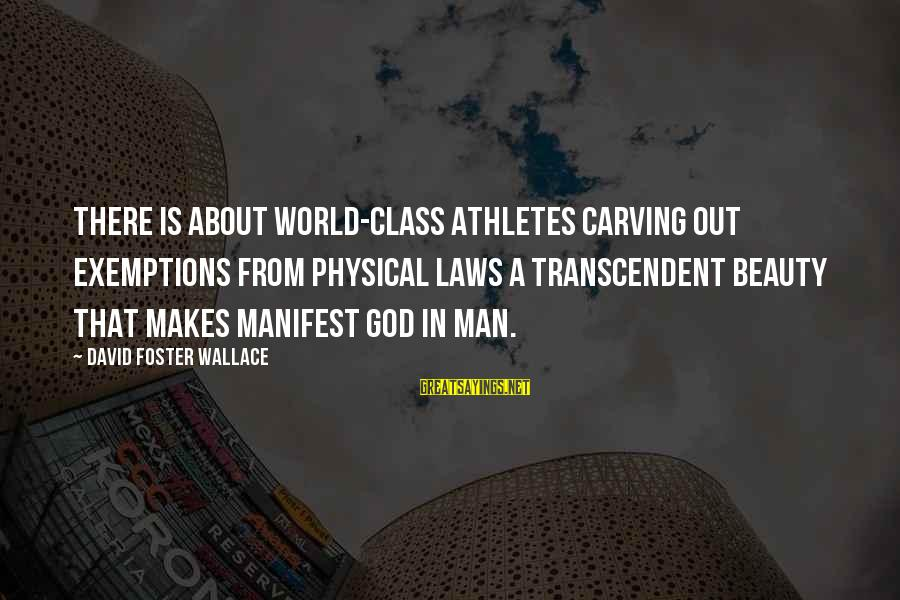 Armada Markets Ecn Live Sayings By David Foster Wallace: There is about world-class athletes carving out exemptions from physical laws a transcendent beauty that
