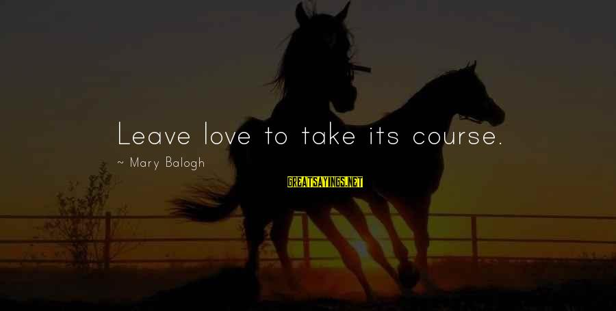 Armada Markets Ecn Live Sayings By Mary Balogh: Leave love to take its course.