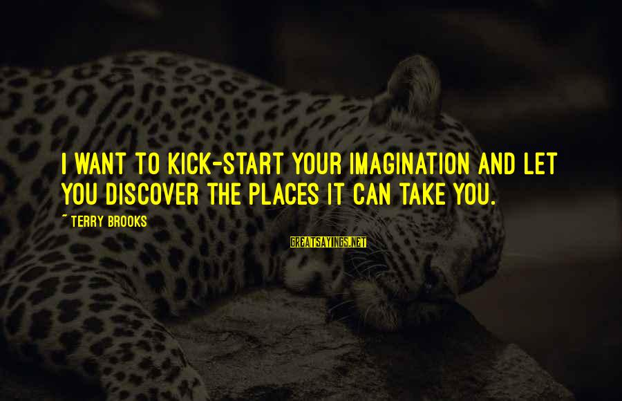 Armada Markets Ecn Live Sayings By Terry Brooks: I want to kick-start your imagination and let you discover the places it can take