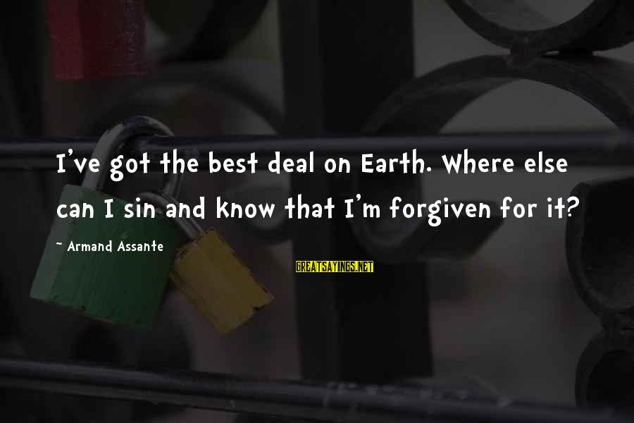 Armand Assante Best Sayings By Armand Assante: I've got the best deal on Earth. Where else can I sin and know that