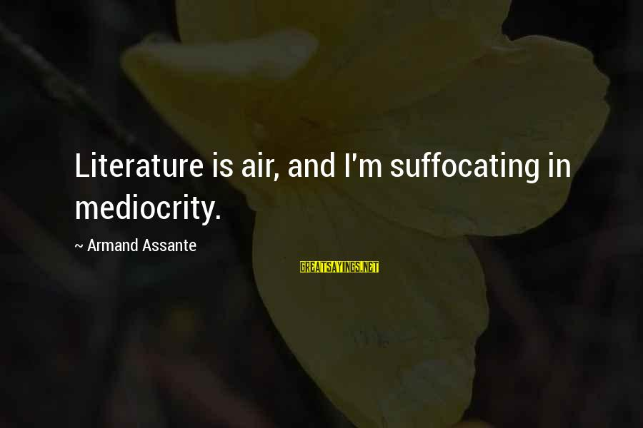 Armand Assante Best Sayings By Armand Assante: Literature is air, and I'm suffocating in mediocrity.