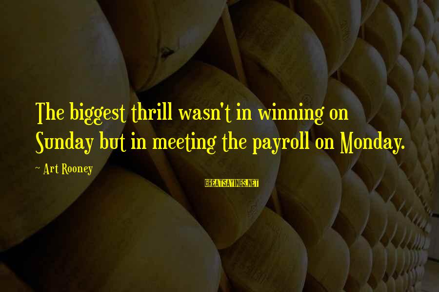 Armed Forces Remembrance Day Sayings By Art Rooney: The biggest thrill wasn't in winning on Sunday but in meeting the payroll on Monday.
