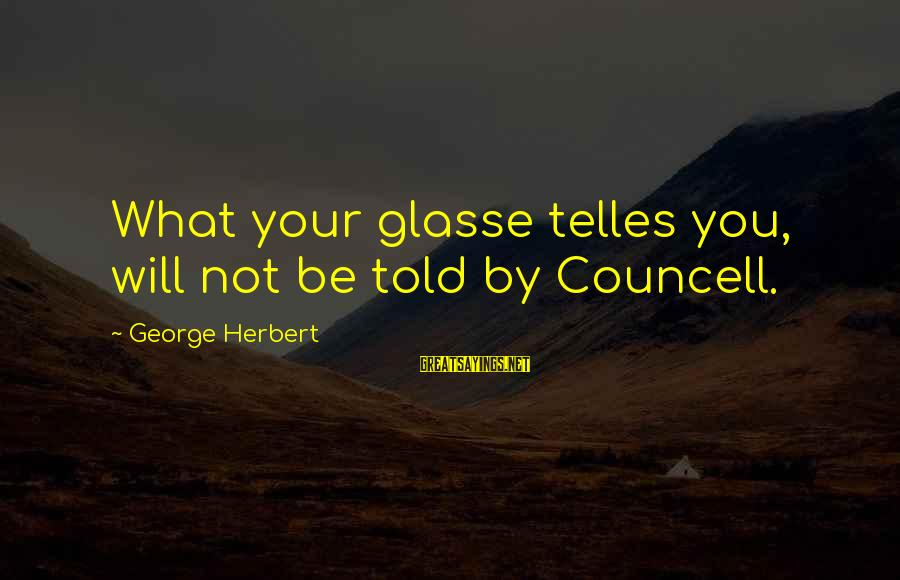 Armed Forces Remembrance Day Sayings By George Herbert: What your glasse telles you, will not be told by Councell.