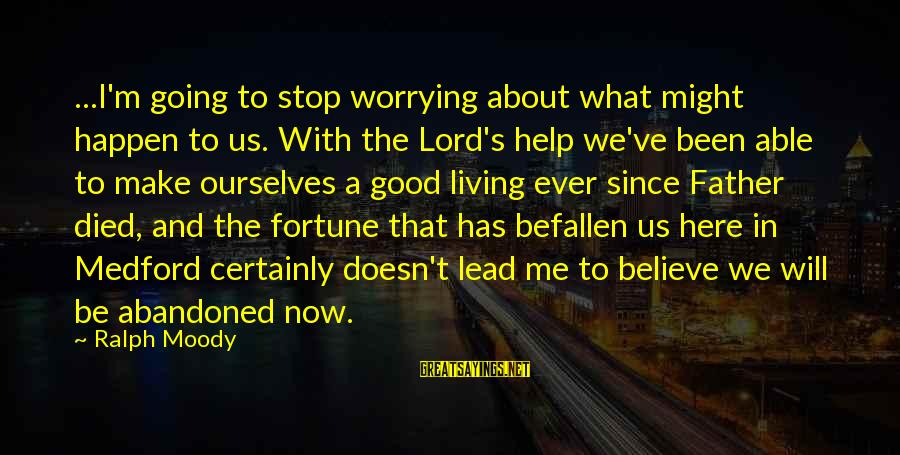 Armed Forces Remembrance Day Sayings By Ralph Moody: ...I'm going to stop worrying about what might happen to us. With the Lord's help