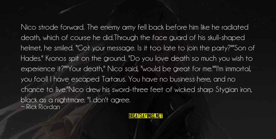 Army Helmet Sayings By Rick Riordan: Nico strode forward. The enemy army fell back before him like he radiated death, which