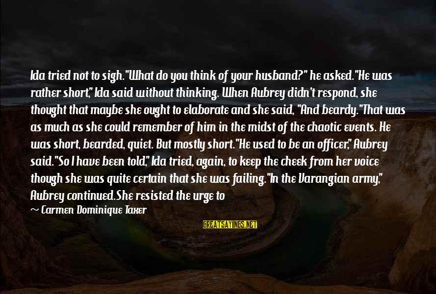 """Army Officer Sayings By Carmen Dominique Taxer: Ida tried not to sigh.""""What do you think of your husband?"""" he asked.""""He was rather"""