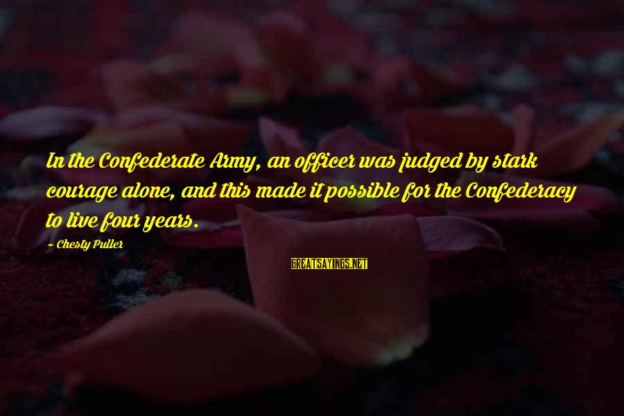Army Officer Sayings By Chesty Puller: In the Confederate Army, an officer was judged by stark courage alone, and this made
