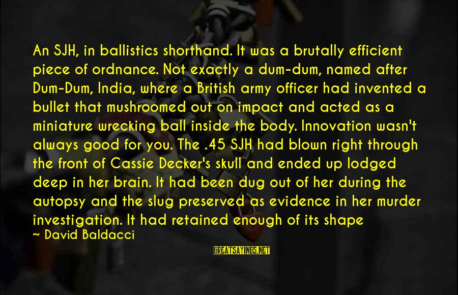 Army Officer Sayings By David Baldacci: An SJH, in ballistics shorthand. It was a brutally efficient piece of ordnance. Not exactly
