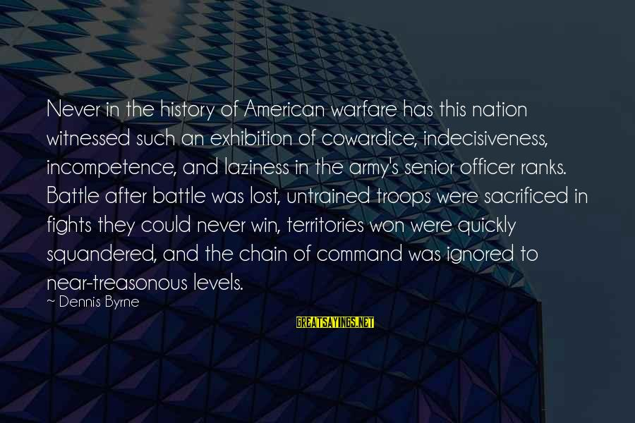 Army Officer Sayings By Dennis Byrne: Never in the history of American warfare has this nation witnessed such an exhibition of