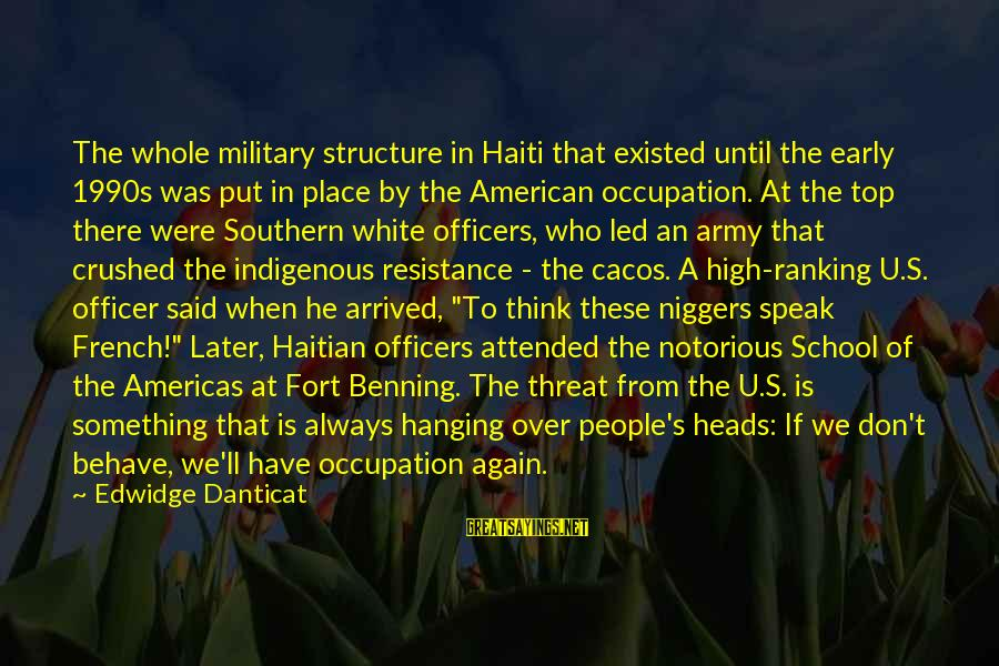 Army Officer Sayings By Edwidge Danticat: The whole military structure in Haiti that existed until the early 1990s was put in