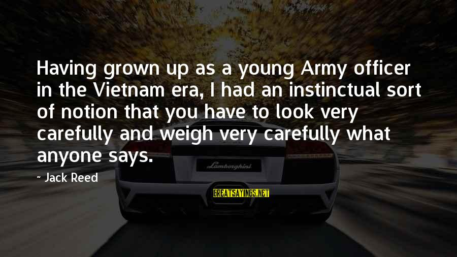 Army Officer Sayings By Jack Reed: Having grown up as a young Army officer in the Vietnam era, I had an