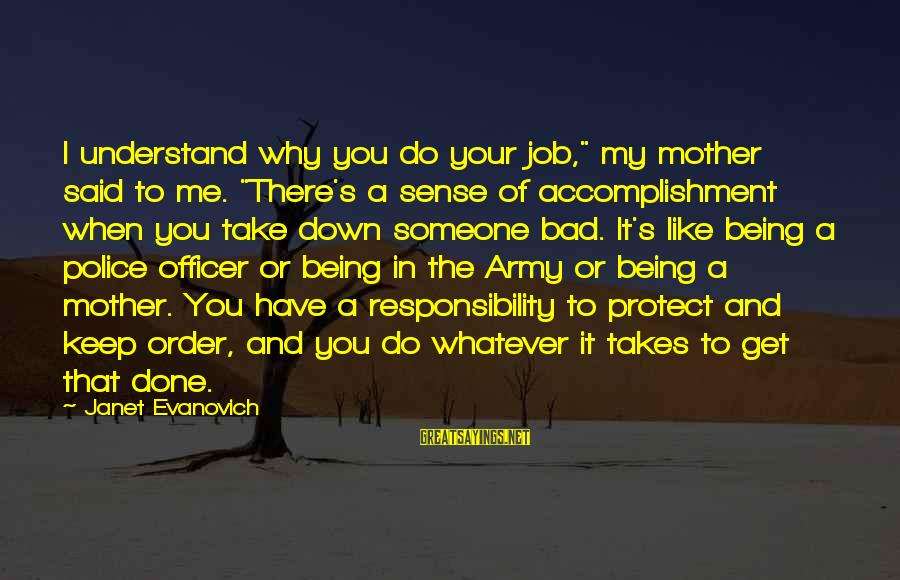 """Army Officer Sayings By Janet Evanovich: I understand why you do your job,"""" my mother said to me. """"There's a sense"""