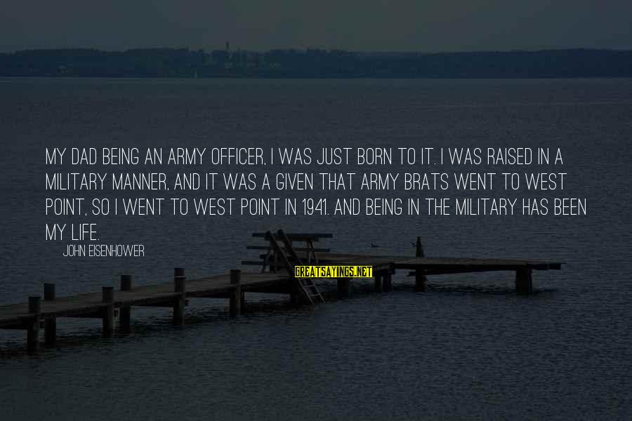 Army Officer Sayings By John Eisenhower: My dad being an Army officer, I was just born to it. I was raised
