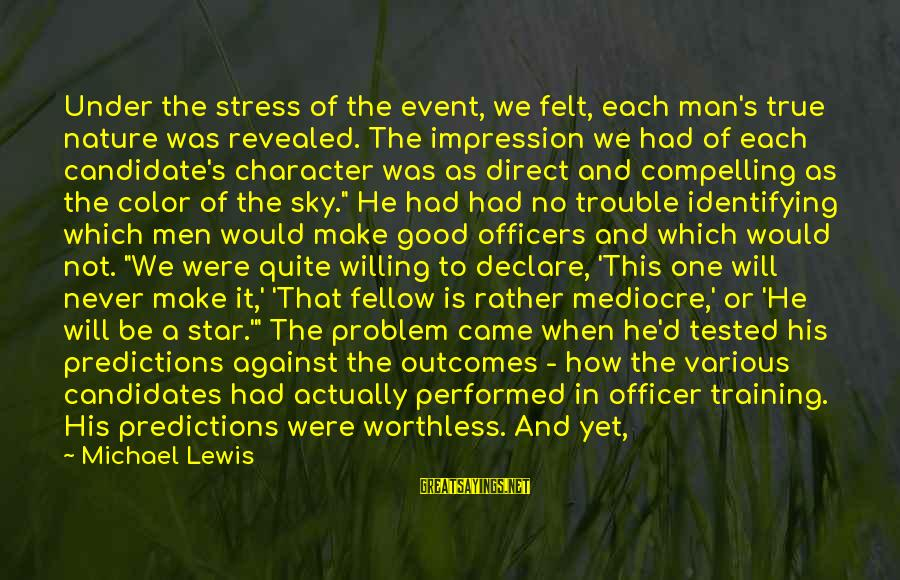 Army Officer Sayings By Michael Lewis: Under the stress of the event, we felt, each man's true nature was revealed. The
