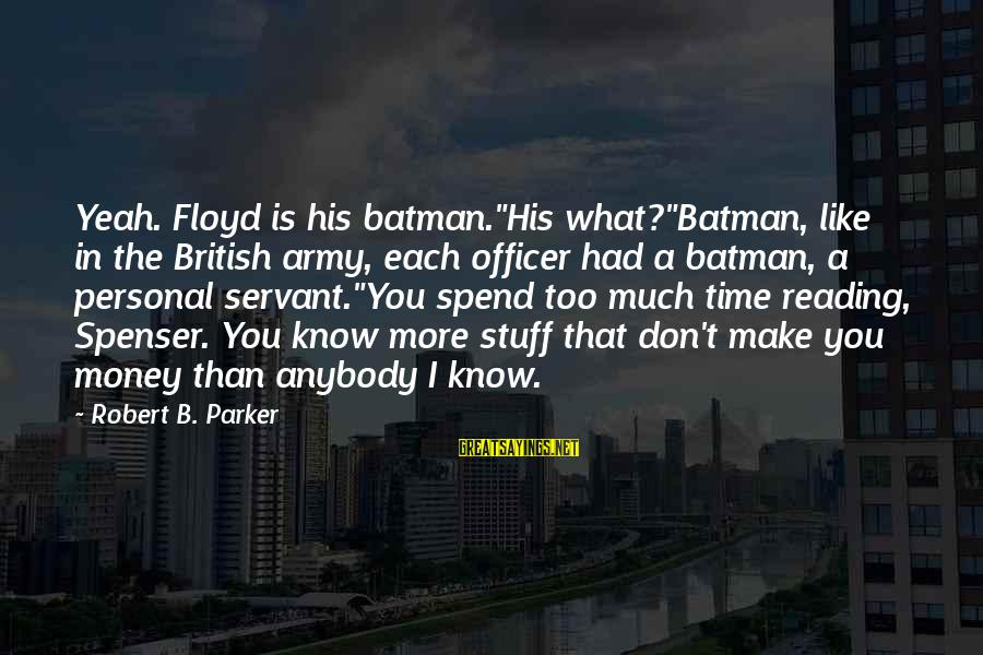 """Army Officer Sayings By Robert B. Parker: Yeah. Floyd is his batman.""""His what?""""Batman, like in the British army, each officer had a"""