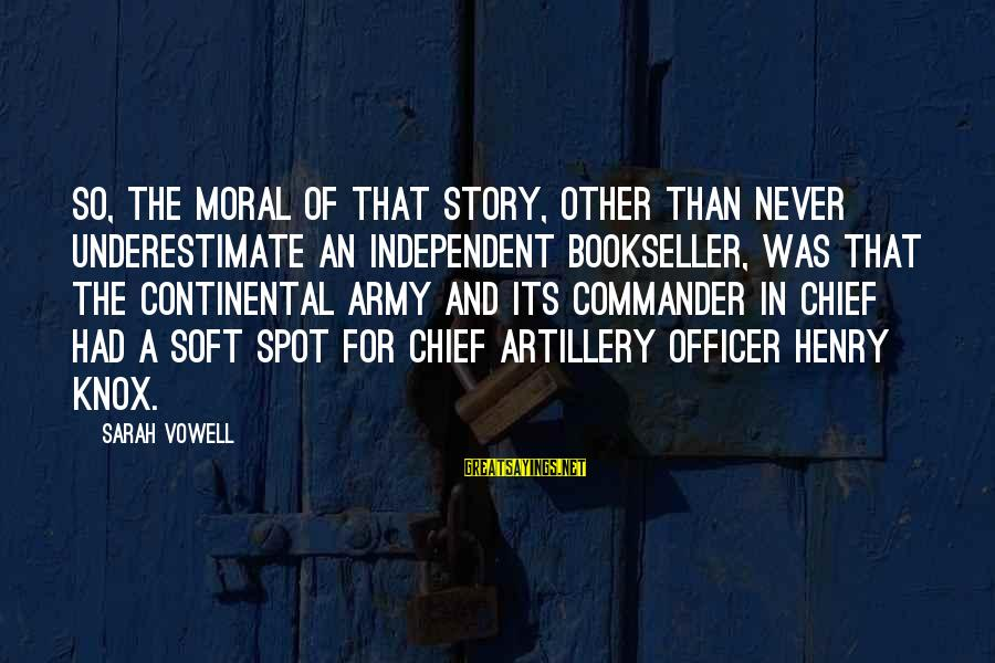 Army Officer Sayings By Sarah Vowell: So, the moral of that story, other than never underestimate an independent bookseller, was that