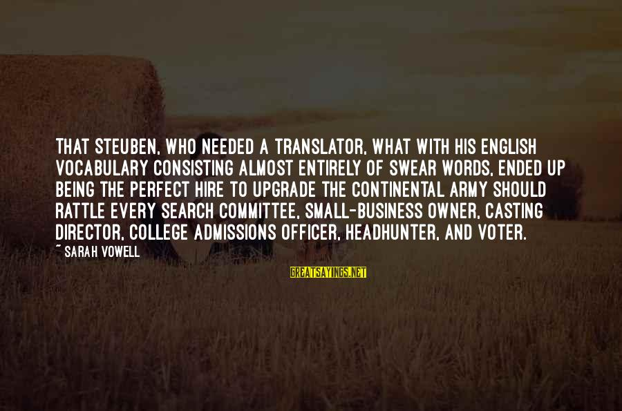 Army Officer Sayings By Sarah Vowell: That Steuben, who needed a translator, what with his English vocabulary consisting almost entirely of