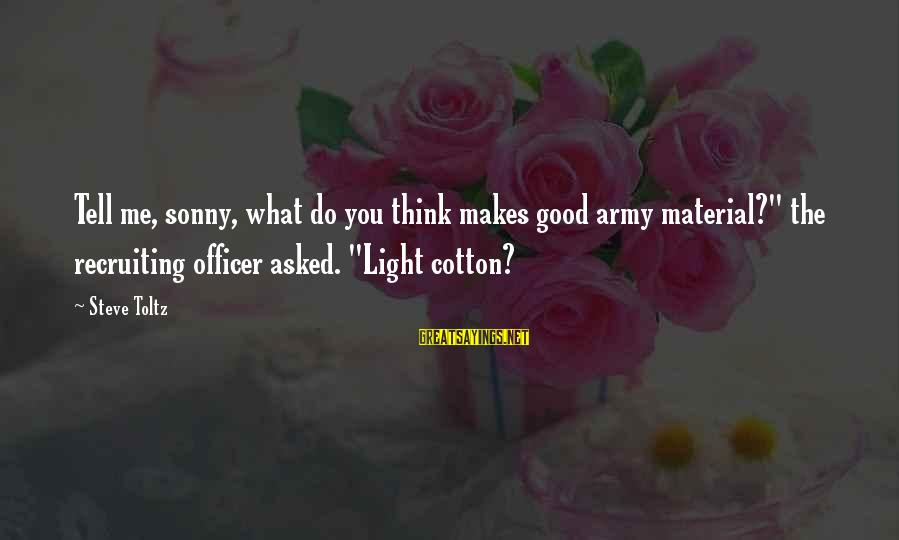 """Army Officer Sayings By Steve Toltz: Tell me, sonny, what do you think makes good army material?"""" the recruiting officer asked."""