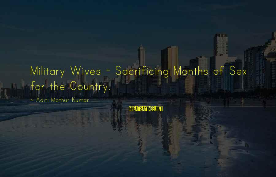 Army Wives Sayings By Aditi Mathur Kumar: Military Wives - Sacrificing Months of Sex for the Country.
