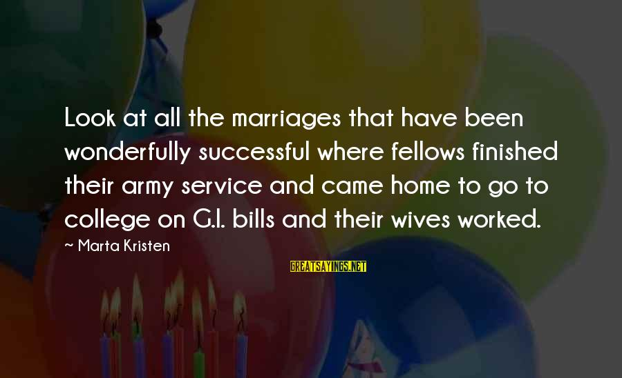 Army Wives Sayings By Marta Kristen: Look at all the marriages that have been wonderfully successful where fellows finished their army