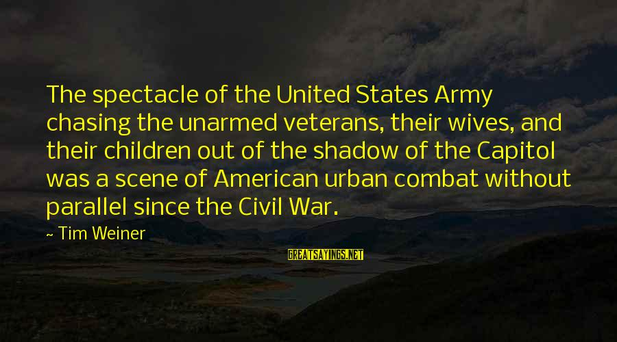Army Wives Sayings By Tim Weiner: The spectacle of the United States Army chasing the unarmed veterans, their wives, and their