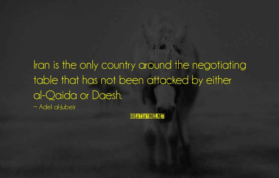 Around The Table Sayings By Adel Al-Jubeir: Iran is the only country around the negotiating table that has not been attacked by