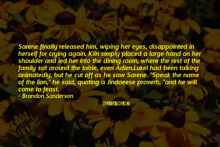 Around The Table Sayings By Brandon Sanderson: Sarene finally released him, wiping her eyes, disappointed in herself for crying again. Kiin simply
