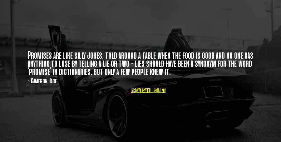 Around The Table Sayings By Cameron Jace: Promises are like silly jokes, told around a table when the food is good and
