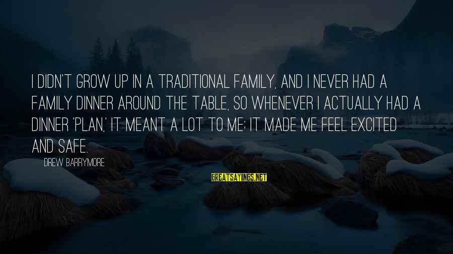 Around The Table Sayings By Drew Barrymore: I didn't grow up in a traditional family, and I never had a family dinner