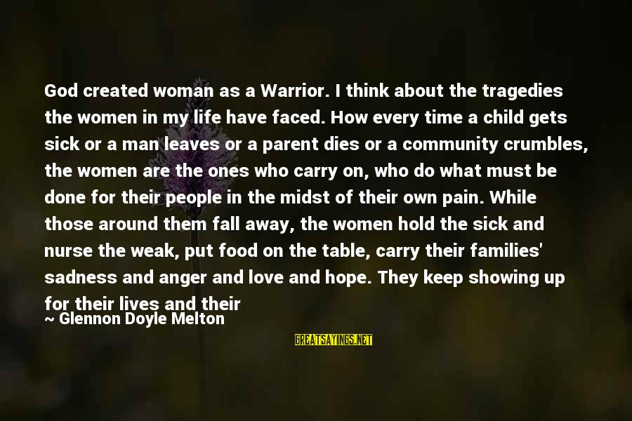 Around The Table Sayings By Glennon Doyle Melton: God created woman as a Warrior. I think about the tragedies the women in my