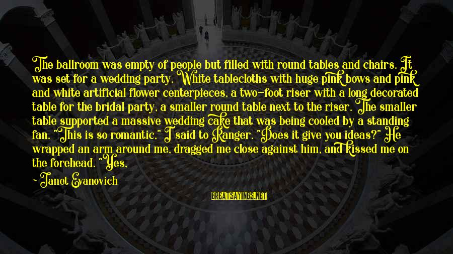 Around The Table Sayings By Janet Evanovich: The ballroom was empty of people but filled with round tables and chairs. It was