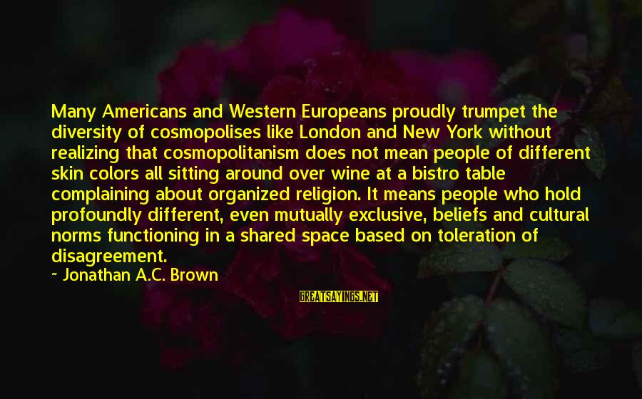 Around The Table Sayings By Jonathan A.C. Brown: Many Americans and Western Europeans proudly trumpet the diversity of cosmopolises like London and New
