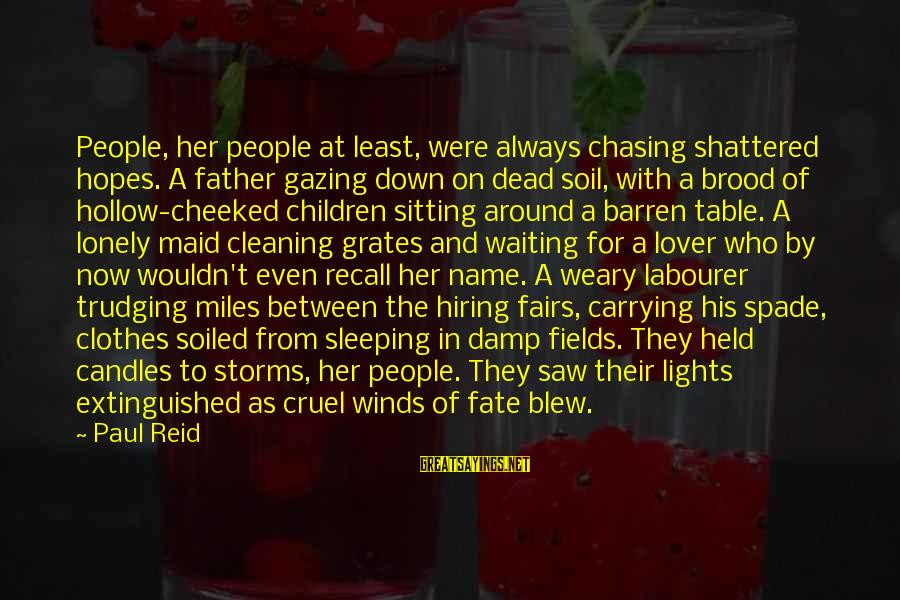 Around The Table Sayings By Paul Reid: People, her people at least, were always chasing shattered hopes. A father gazing down on