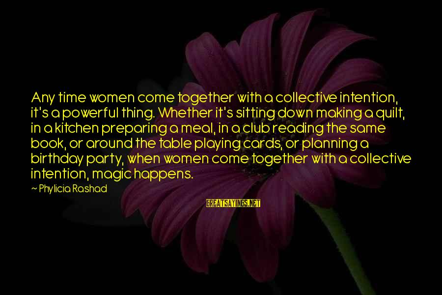 Around The Table Sayings By Phylicia Rashad: Any time women come together with a collective intention, it's a powerful thing. Whether it's