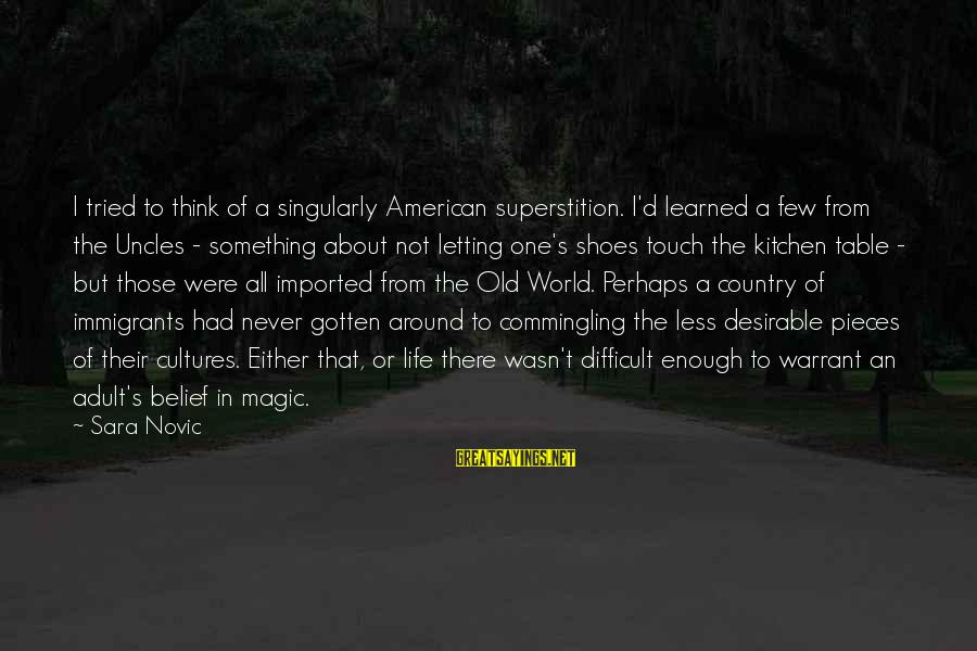 Around The Table Sayings By Sara Novic: I tried to think of a singularly American superstition. I'd learned a few from the