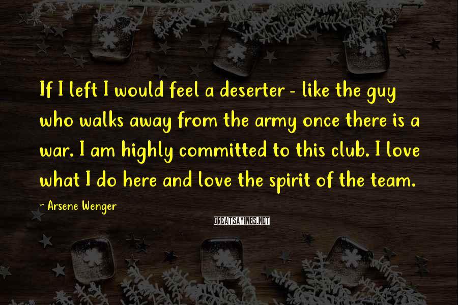 Arsene Wenger Sayings: If I left I would feel a deserter - like the guy who walks away