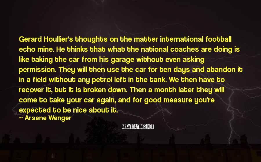 Arsene Wenger Sayings: Gerard Houllier's thoughts on the matter international football echo mine. He thinks that what the