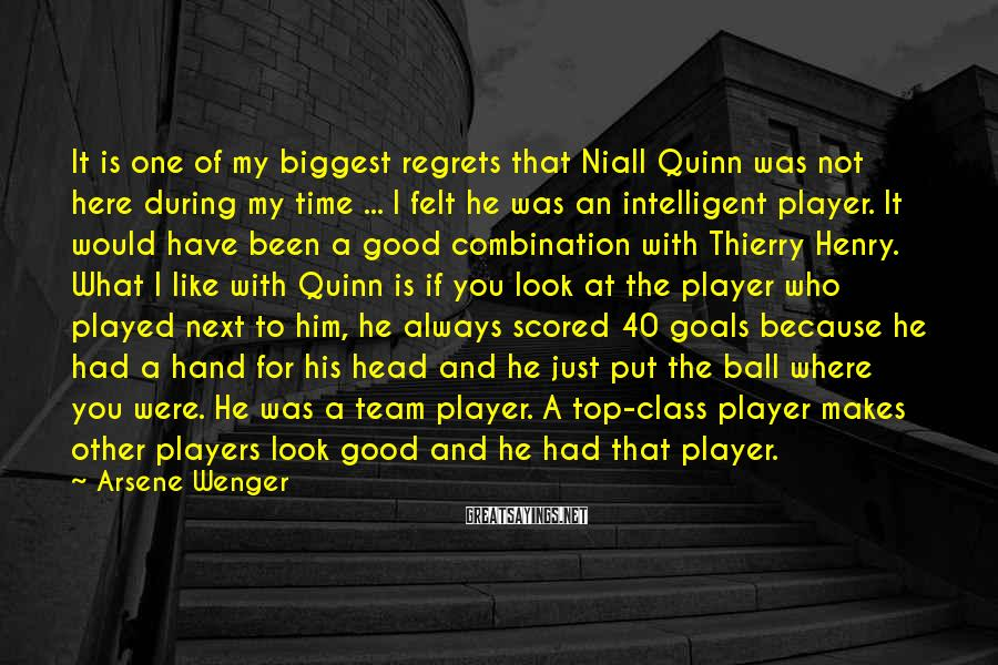 Arsene Wenger Sayings: It is one of my biggest regrets that Niall Quinn was not here during my