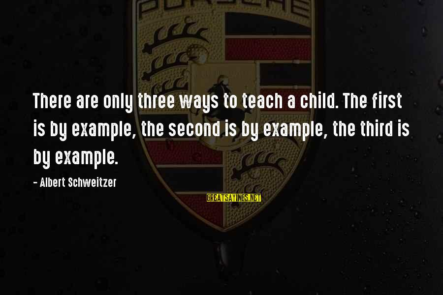 Art And Activism Sayings By Albert Schweitzer: There are only three ways to teach a child. The first is by example, the