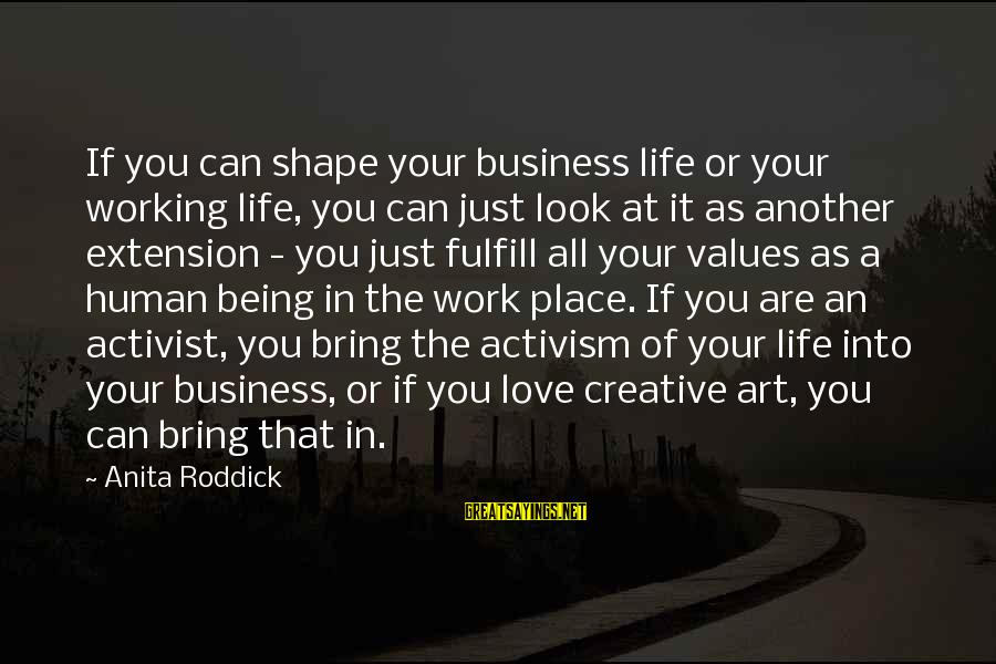 Art And Activism Sayings By Anita Roddick: If you can shape your business life or your working life, you can just look
