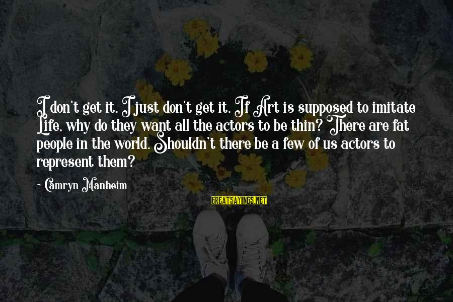 Art And Activism Sayings By Camryn Manheim: I don't get it. I just don't get it. If Art is supposed to imitate